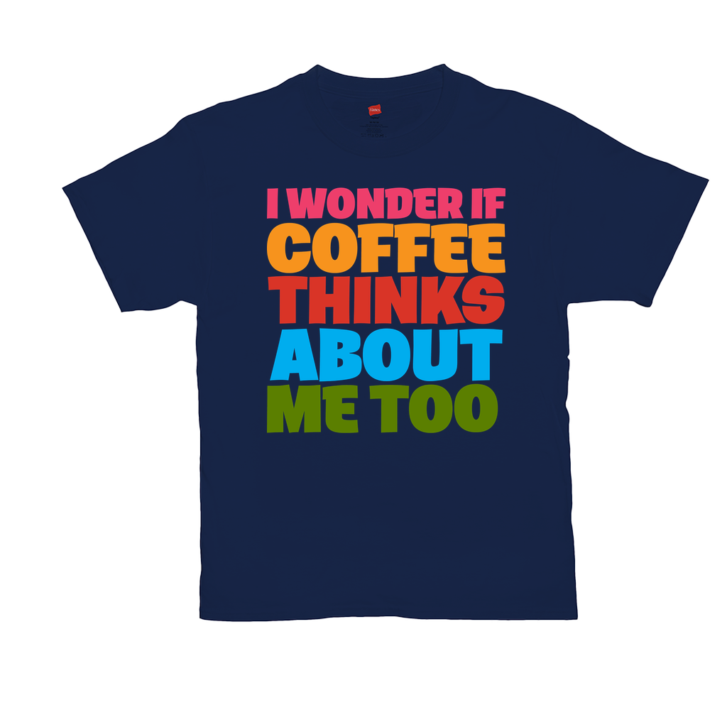 I wonder if coffee thinks about me too... - Unisex T-Shirts - GN - coffee, coffee lovers, funny t-shirts, funny sayings, funny quotes