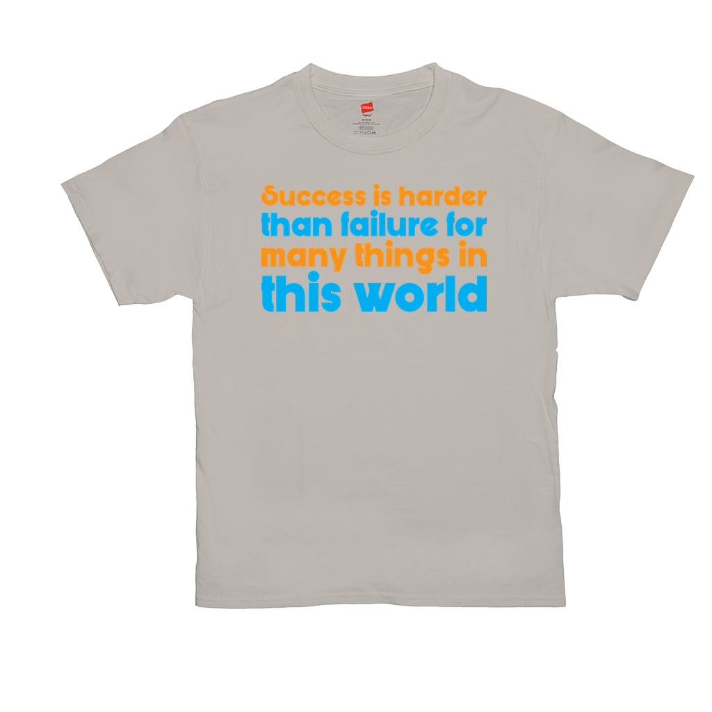 "Unisex T-Shirts - GN - ""Success is harder than failure for many things in this life"" - motivational, self-help, success"