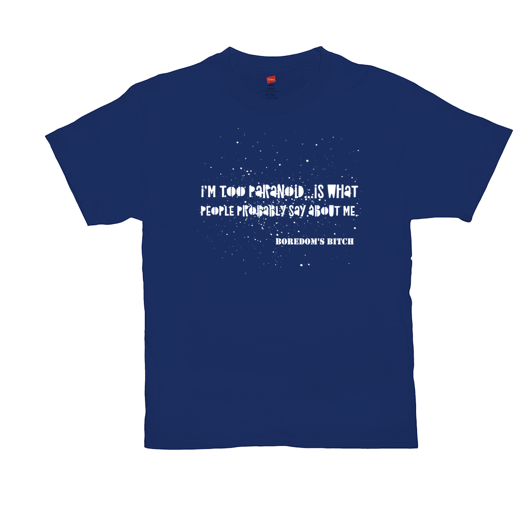 I'm too paranoid...is what people probably say about me - Unisex T-Shirts - GN