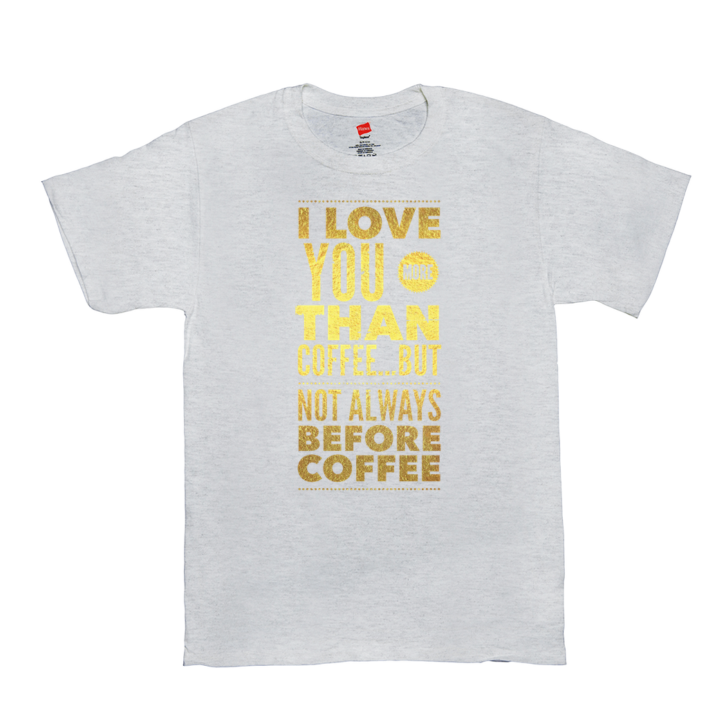 I love you more than coffee...but not always before coffee - Unisex T-Shirts - GN
