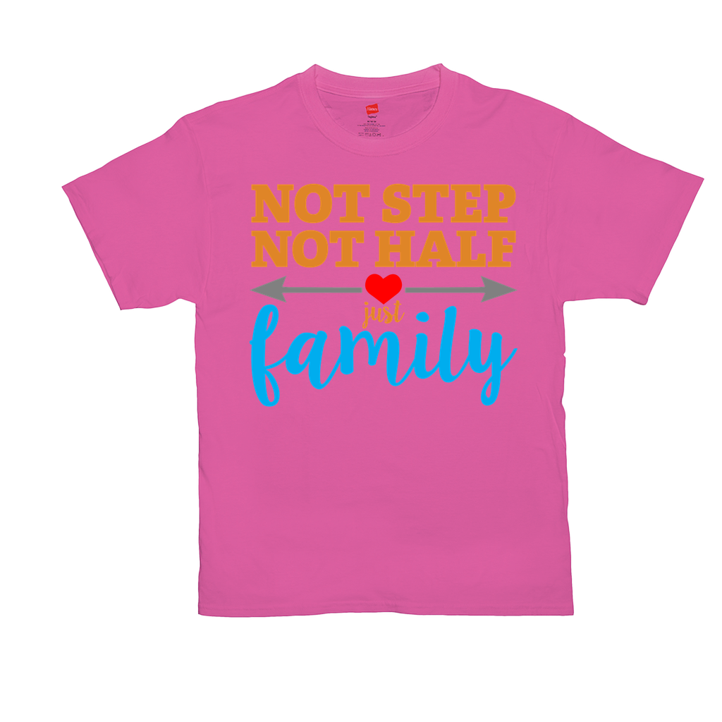 Not step, not half, just family - Unisex -Shirts - GN - family, funny quotes, funny sayings, t-shirts
