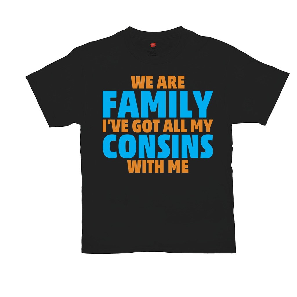 We are family I've got all my cousins with me - Unisex T-Shirts - GN - cousins, family, relatives, funny t-shirts, funny sayings