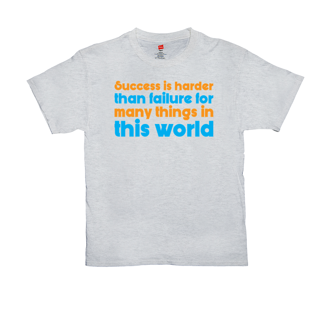 Success is harder than failure for many things in this life - Unisex T-Shirts - GN - motivational, self-help, success
