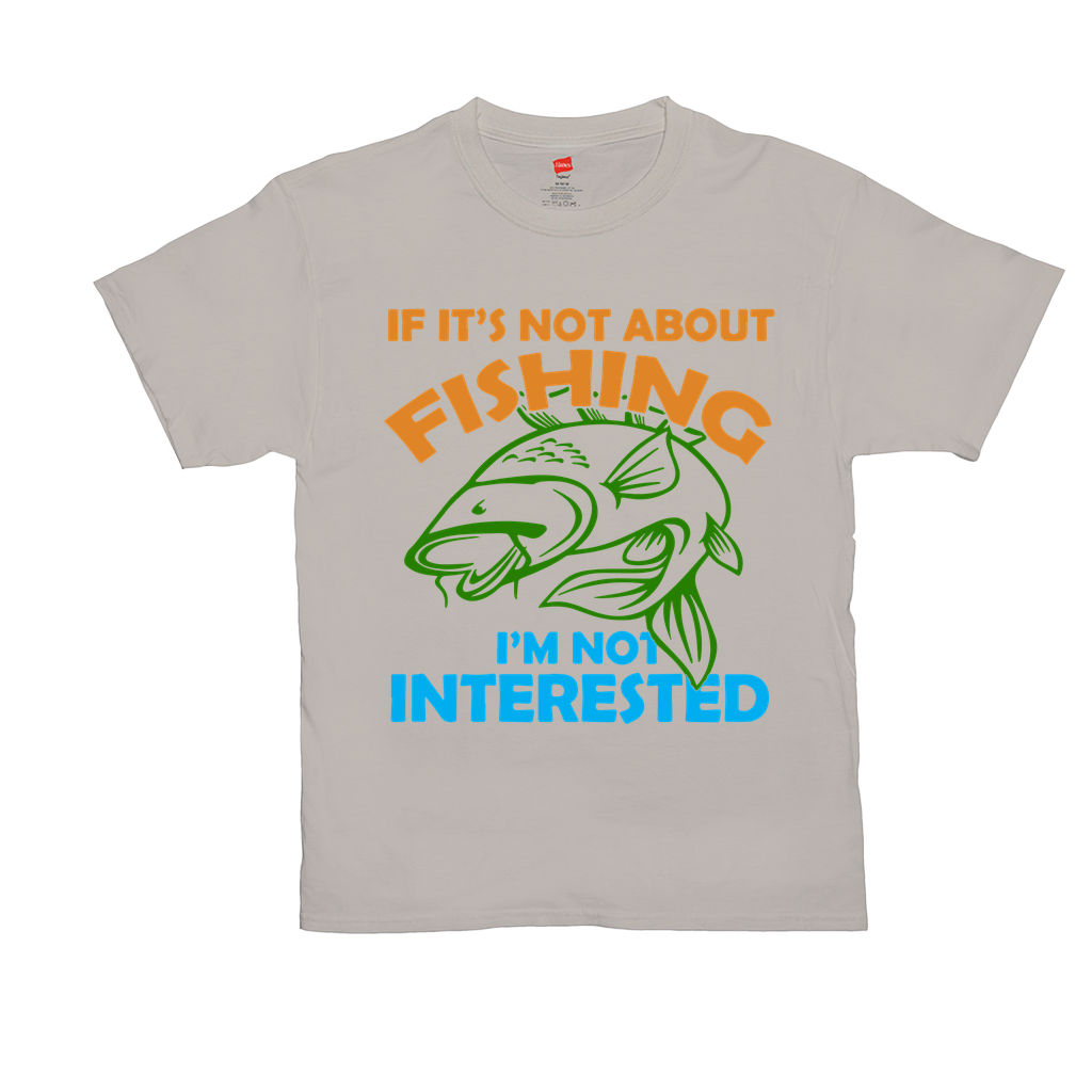 "Unisex T-Shirts - GN - ""If it's not about fishing I'm not interested"" - fishing, funny sayings, funny quotes, funny t-shirts"