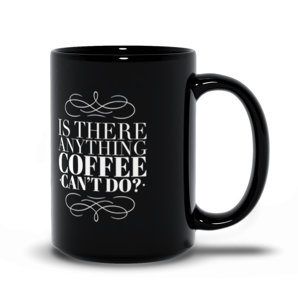 Is There Anything Coffee Can't Do? - Black Mugs - GN