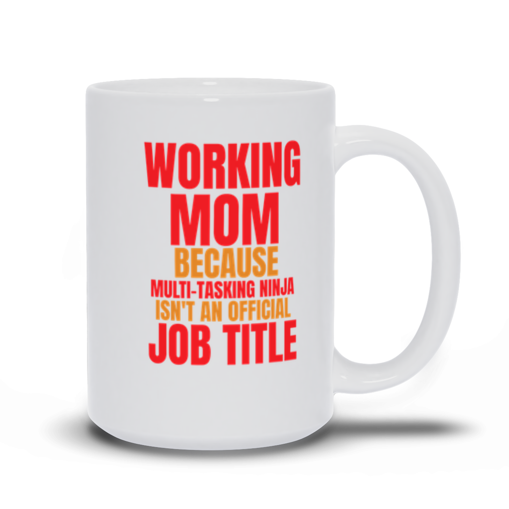 Working Mom, because multi-tasking ninja isn't an official job title - 15 oz. Mug - GN