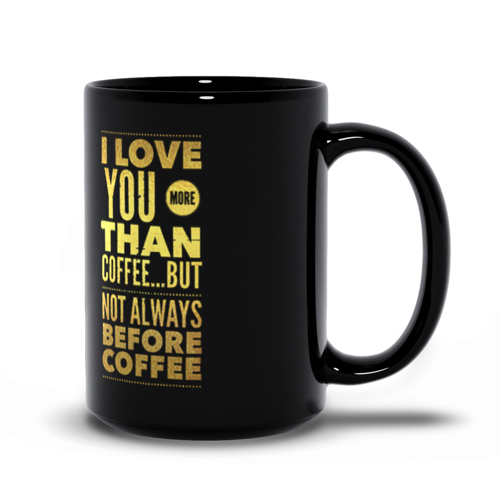 "Black Mugs - GN - ""I love you more than coffee...but not always before coffee"""