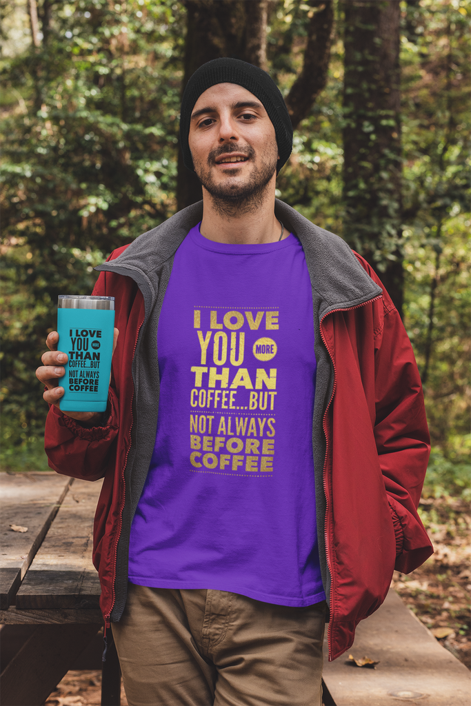 "Viking Tumblers - GN - ""I Love You More Than Coffee...But Not Always Before Coffee"""