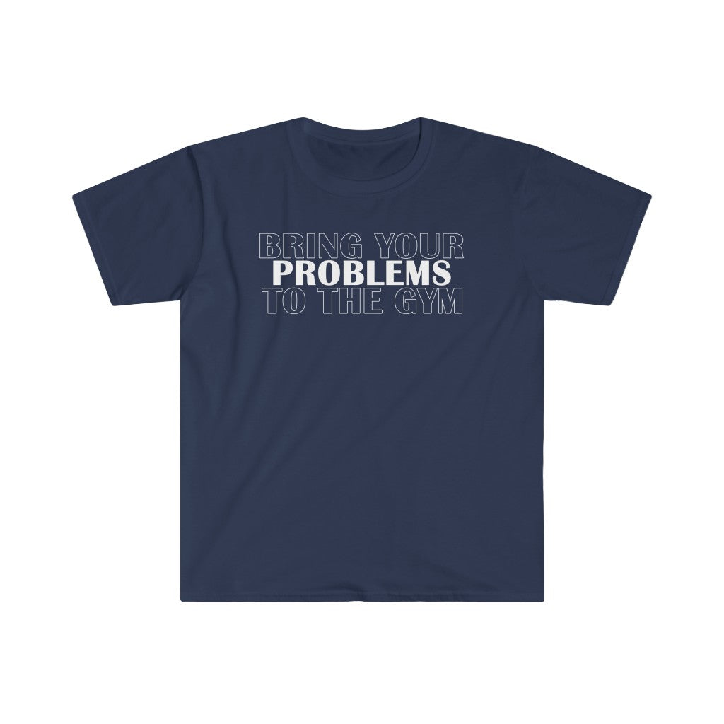 Bring Your Problems to The Gym T-Shirt - Higher Up Athletics