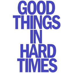 GOOD THINGS IN HARD TIMES