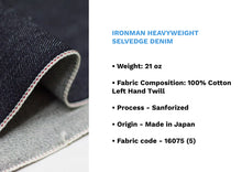 Load image into Gallery viewer, IRONMAN HEAVYWEIGHT SELVEDGE DENIM * - Nama Denim