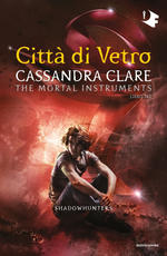 Città di vetro. Shadowhunters. The mortal instruments. Vol. 3