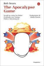 The Apocalypse Game. Scegli tu come far finire il mondo con Trump, Putin e Kim Jong-un