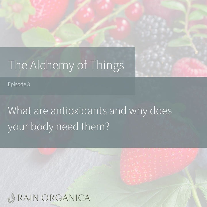 Episode 3:  What are antioxidants and why does your body need them?