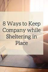 Rain Organica 8 Ways to Keep Company and avoid loneliness while Sheltering in Place