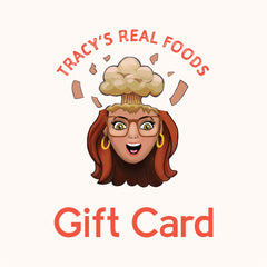 Tracy's REAL Foods Gift Card - Tracy's REAL Foods