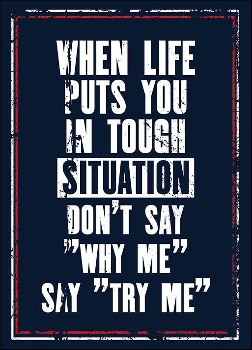 182592691 When Life Puts You In Tough Situation Do Not Say Why My Say Try Me ,  available in multiple sizes