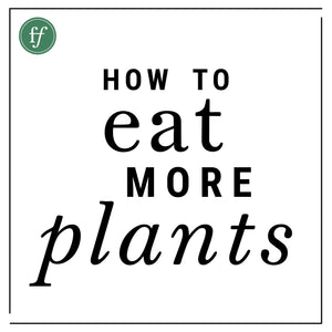 How to Eat More Plants