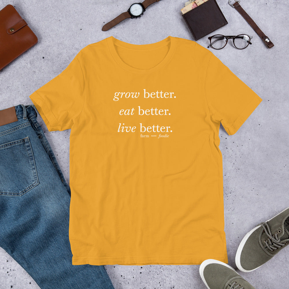 Grow better. Eat better. Live better.  |  Short-Sleeve Unisex T-Shirt