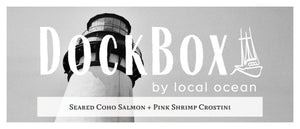 Box #10: Seared Coho Salmon & Pink Shrimp Crostini