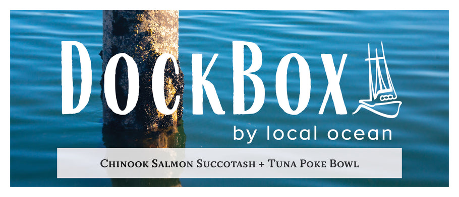 Box #16: Chinook Salmon Succotash & Tuna Poke Bowl