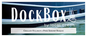 Box #23: Grilled Halibut + Pink Shrimp Bisque