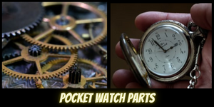 Pocket Watch Parts - Things You Must Know