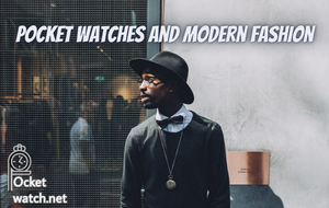 Pocket Watches And Modern Fashion