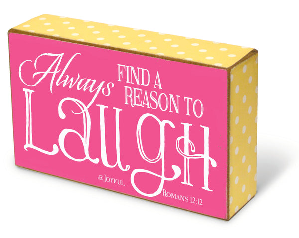 "This Always Laugh blox from our Sunshine Daisies collection measures 3.75"" x 6.5"" x 1.5."" Brightly colored tabletop decor to lift your spirit. Features scripture Romans 12:12 - Always find a reason to Laugh. Be joyful."