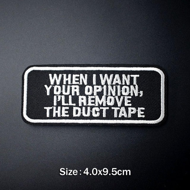 When I want your opinion, I'll remove the duct tape