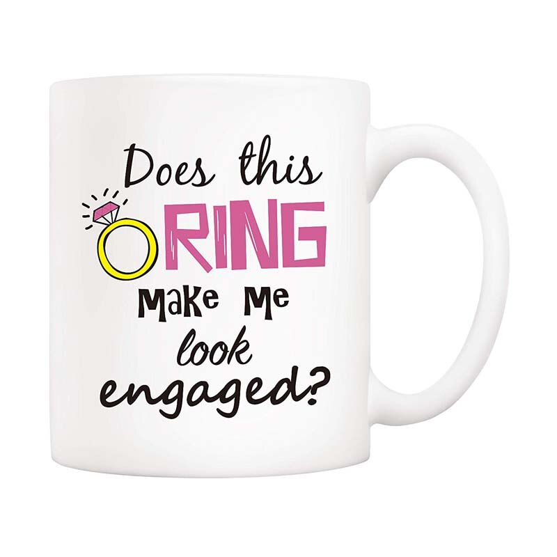 Christmas Gifts Funny Quote Coffee Mug - Does This Ring Make Me Look Engaged? 11Oz Novelty Ceramic Cups, Unique Engagement Gift