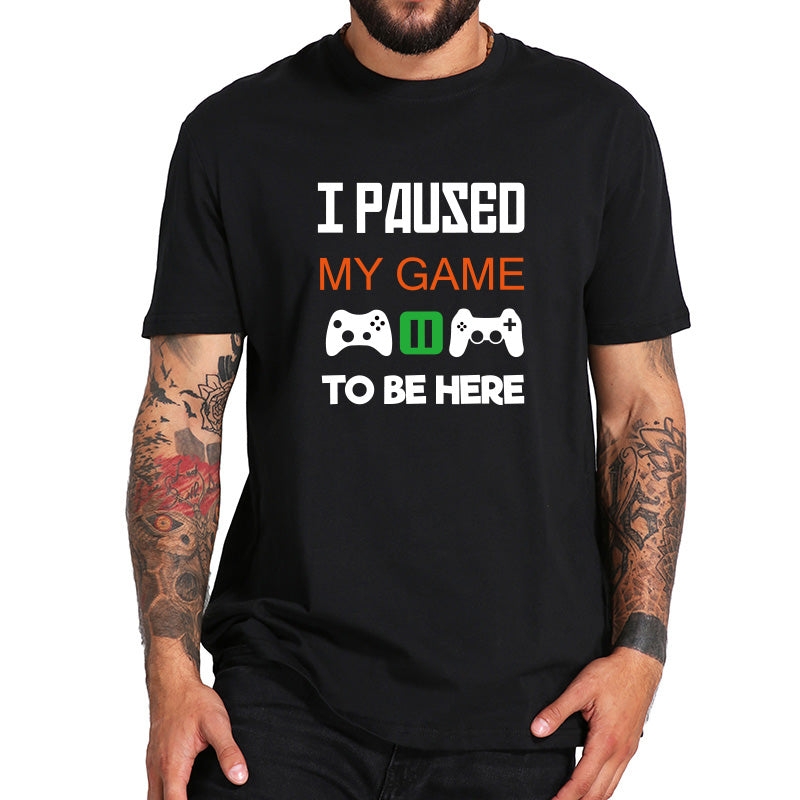 Gamer T Shirt Men I Paused My Game To Be Here Tops Interesting Play Computer Tee High Quality Leisure T-shirt EU Size