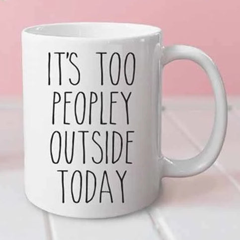 It's too peopley outside today mug - funny , cute , office mug, gifts for her, gifts for him, coffee mug, 11oz Ceramic Cof