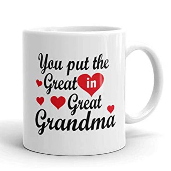 You Put the Great in Great Grandma Coffee mug - Best Birthday Presents for Your Grandma