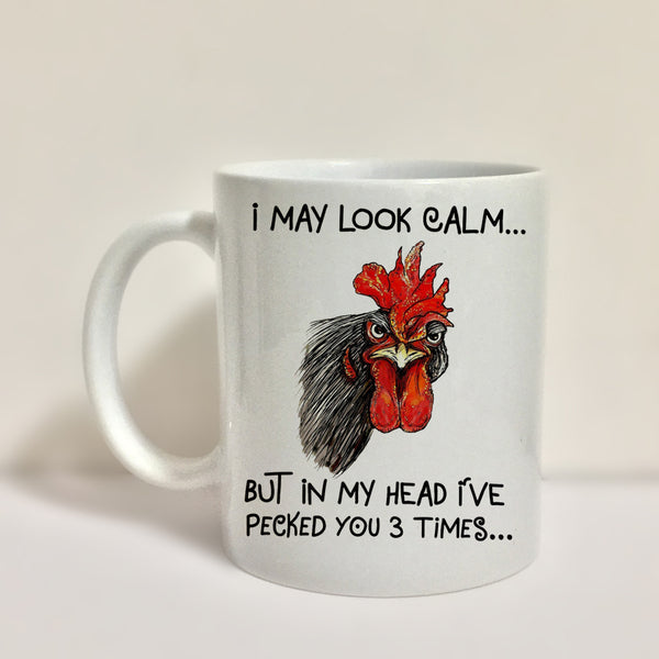 Funny Chicken Mug, I May Look Calm But In My Head I Pecked You 3 Times Farmer Life, Birthday Fathers Day, Gift for Chicken Lover