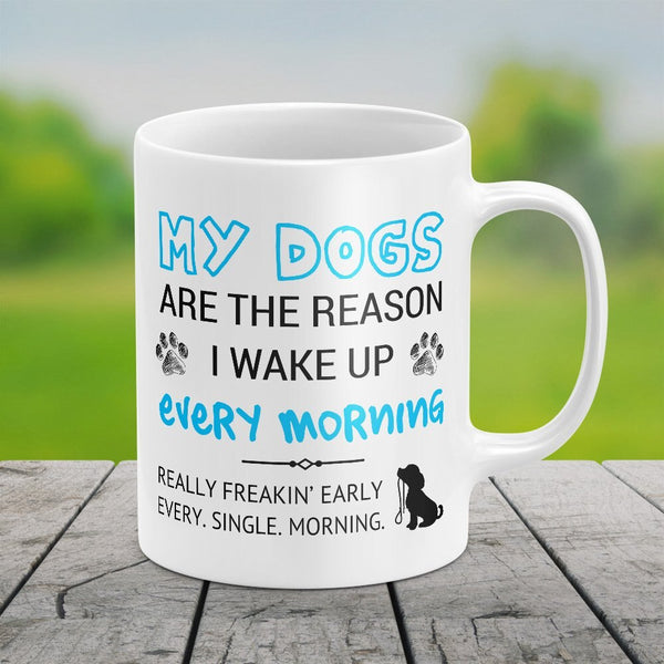 My Dog Is The Reason I Wake Up Early Funny Dog Lover Coffee Mug