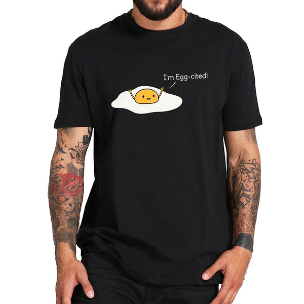 I Am Egg-cited T shirt Excited Humor Pun Design Omelette Print Tee Tops High Quality Short Sleeved Cotton Tshirt EU Size