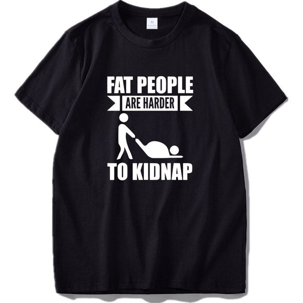 Adult Joke T shirt Hot Design Fat People Are Harder To Kidnap Letter Print Comfortable Cotton Tshirt EU Size