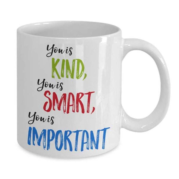 You Is Kind, You Is Smart, You Is Important Mug