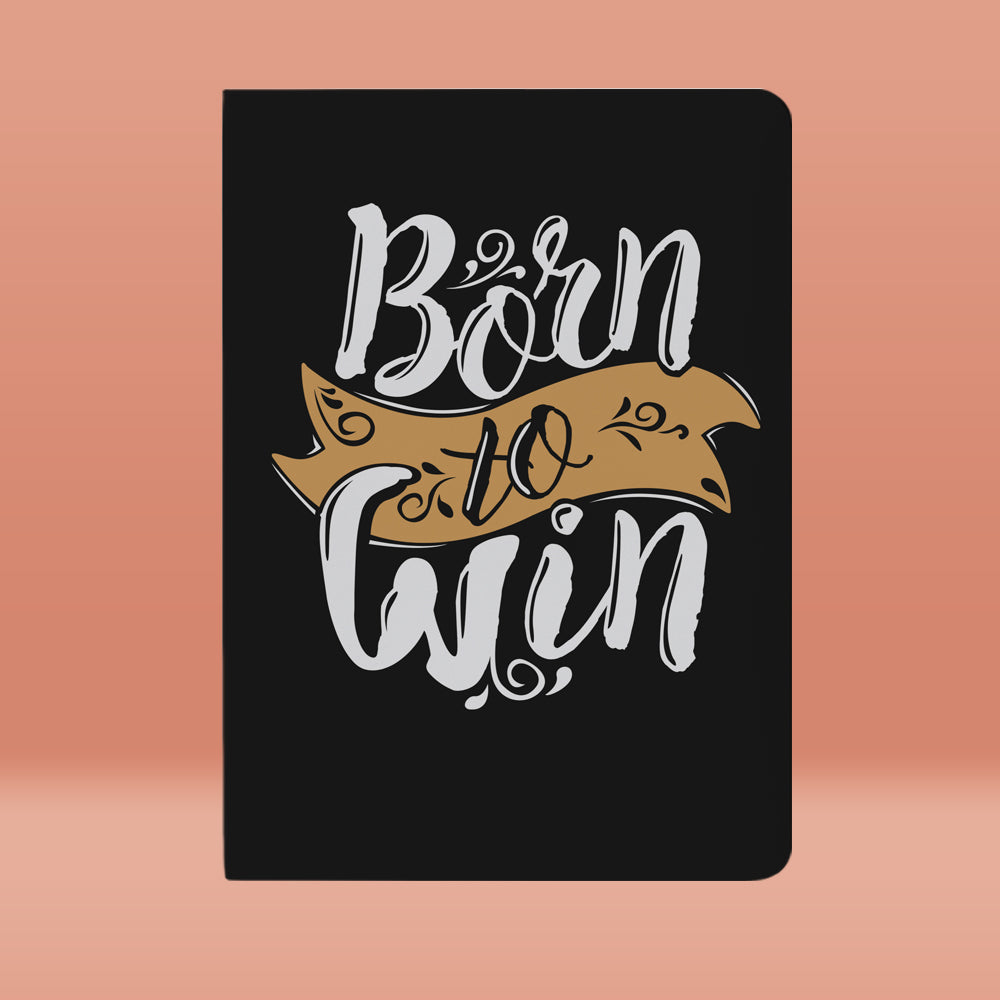 Born To Win Notebook