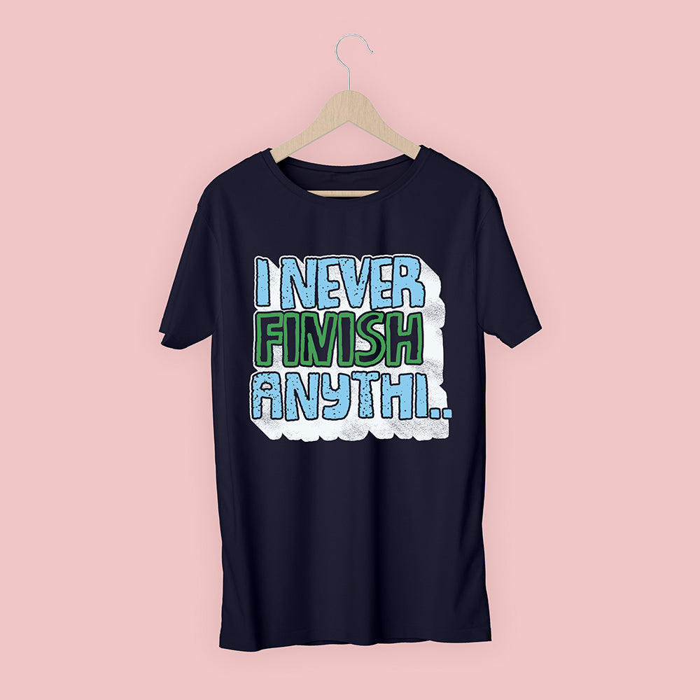 I Never Finish T-Shirt - Bushirt