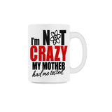 I am not Crazy Coffee Mug - Bushirt
