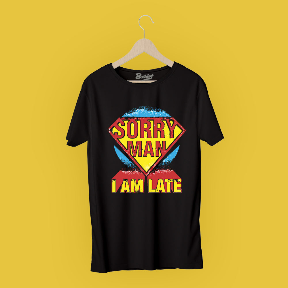 Sorry Man I am Late T-Shirt