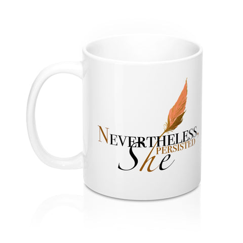 Nevertheless, She Persisted Mug (11oz)