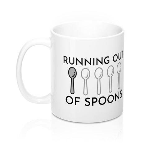 Running out of Spoons! Mug (11oz)