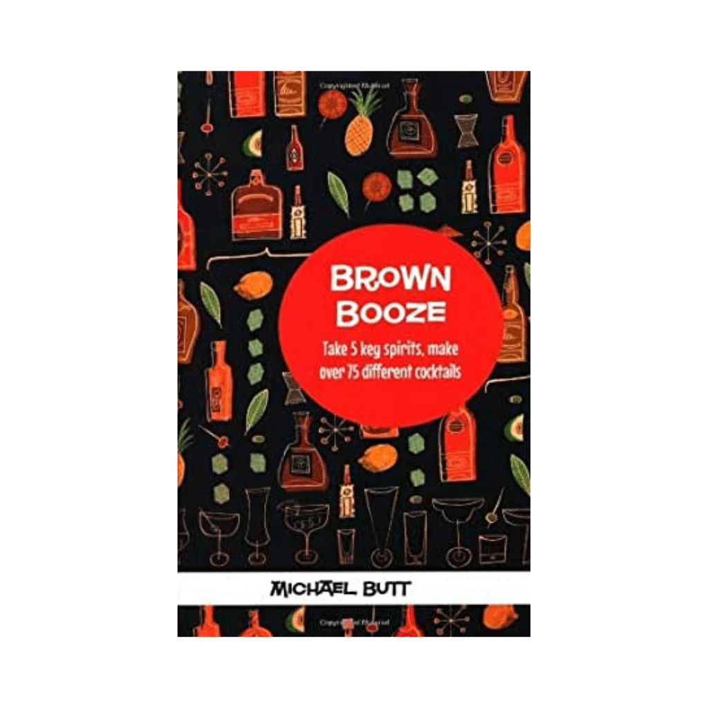 Brown Booze Take 5 Key Spirits, Make over 75 Different Cocktails - Actually Boutique