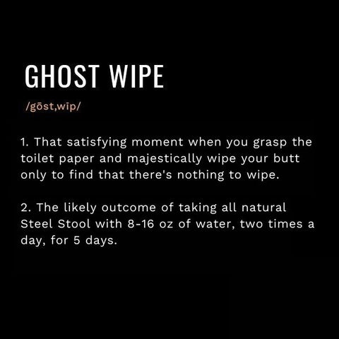 The Ghost Wipe - It's when you have a healthy movement and there's nothing left over for the TP- just the clean High-Five between you and your butt.