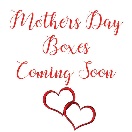 Mother's Day Boxes Coming Soon!
