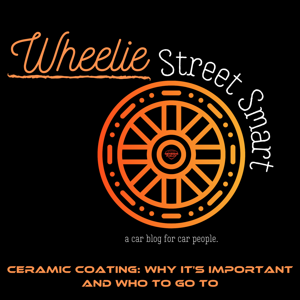 Ceramic Coating: Why it's important and who to go to!