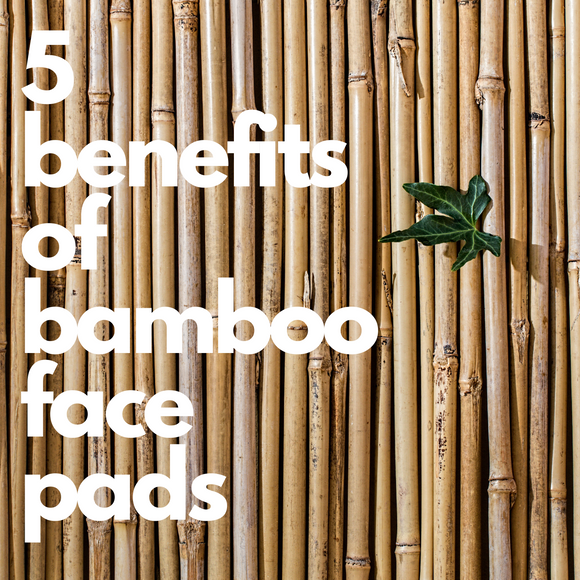 5 Benefits of Bamboo Face Pads
